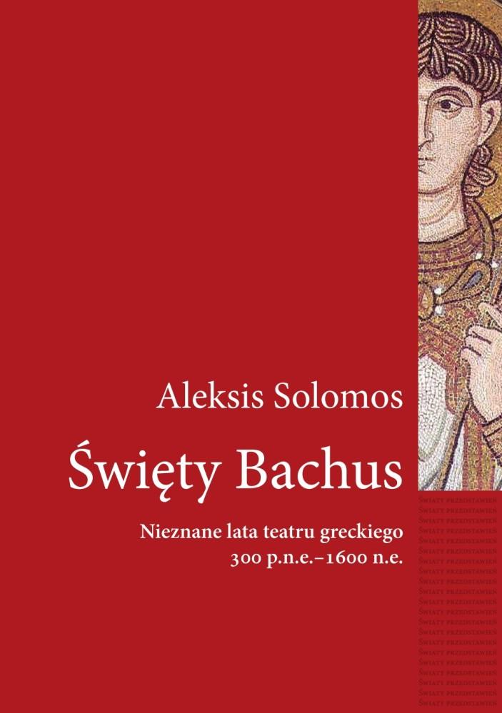 Święty Bachus. Nieznane lata teatru greckiego 300 p.n.e.–600 n.e.