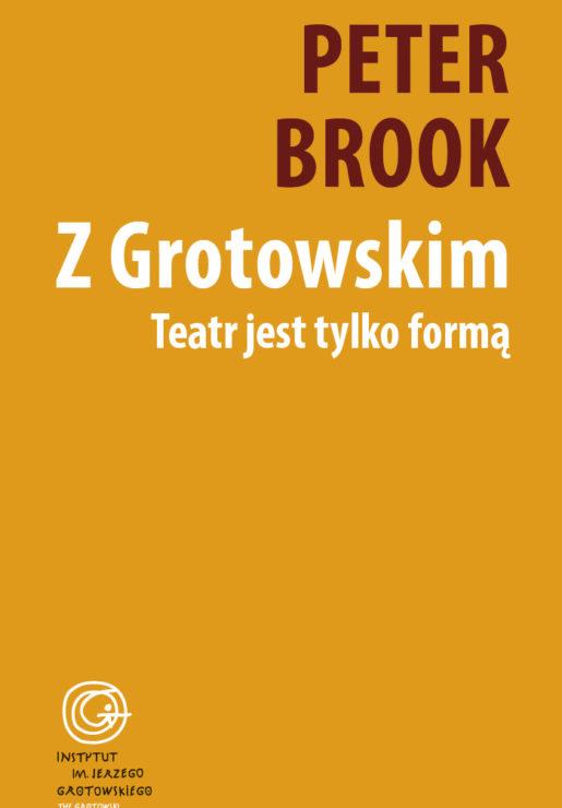 Peter Brook, Z Grotowskim. Teatr jest tylko formą
