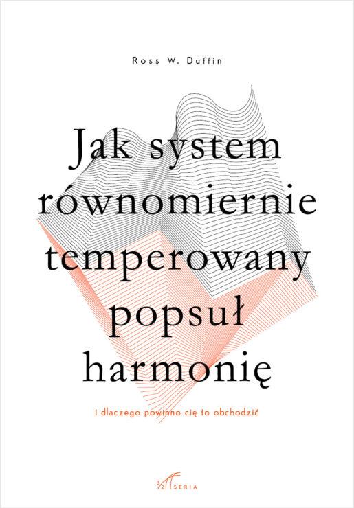 Ross W. Duffin, Jak system równomiernie temperowany popsuł harmonię